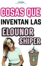 Cosas Que Inventan Las Elounor Shipper   HUMOR  by _LexKim_