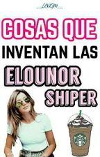 Cosas Que Inventan Las Elounor Shipper  |HUMOR| by SincerelyLouis_