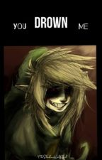 You Drown Me (BEN Drowned x Reader) by TheShadowWolfGirl