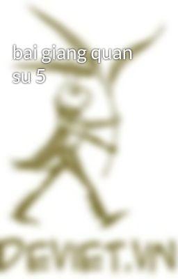 bai giang quan su 5