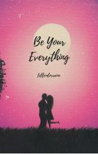 Be Your Everything (JaDine Fanfic) by stupid_forever18