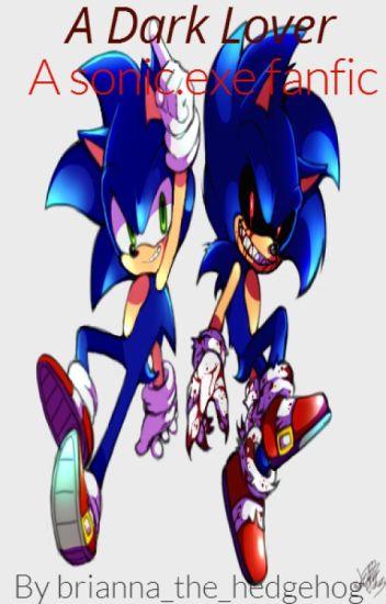 A Dark Lover ( A Sonic exe Fanfic ) - Dreamin Chuchu - Wattpad