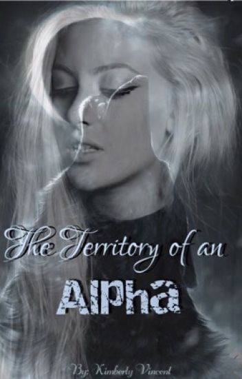 The Territory of an Alpha - Kimber Shae - Wattpad