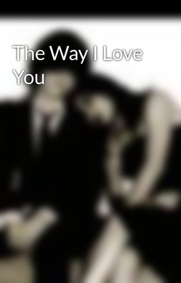 The Way I Love You by MzJazzie