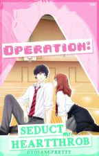 Operation: Seduct Mr. Heartthrob by dyosangpretty