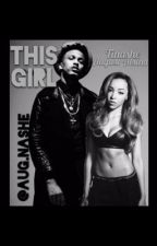 This Girl (Tinashe and August Alsina Love Story) [BOOK 1] EDITING! by itsshalene