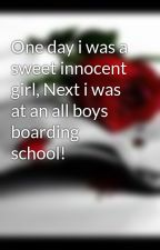 One day i was a sweet innocent girl, Next i was at an all boys boarding school! by GangstaMadz