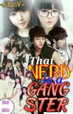 That Nerd is A Gangster?!?! [On-Hold/ EDITING Don't Read] by Cliaaaar