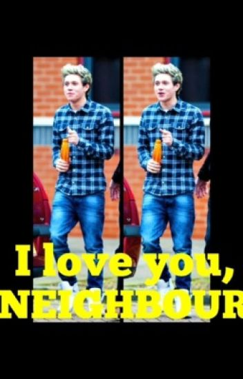 I love you, NEIGHBOUR // N.H✔️