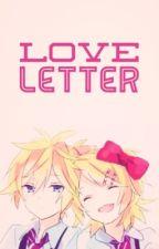 Love Letter ( Len x Rin Fanfiction ) by lenlovesrin