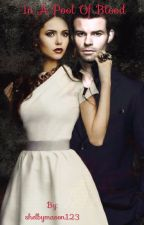 In a pool of blood (Elijah Mikaelson love story) by shelbymason123
