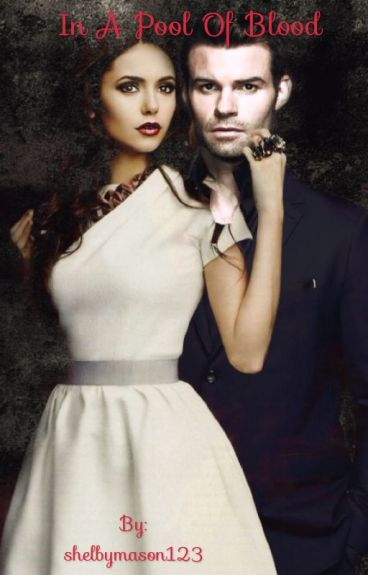 In a pool of blood (Elijah Mikaelson love story)