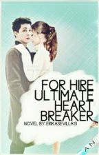 For Hire: Ultimate Heartbreaker {I WILL NOT UPDATE THIS ANYMORE} by ESwasneveryours