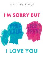 I'm sorry, but  I love you ღ by mistrz-dyskrecji