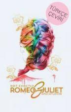 Not Exactly Romeo & Juliet (TÜRKÇE ÇEVİRİ) by ruhokuzunuz