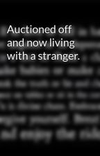 Auctioned off and now living with a stranger. by vampluver1029