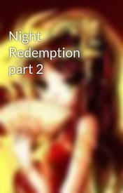 Night Redemption part 2 by ladyoflitany