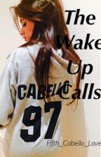 The Wake Up Calls (Camren) by Fifth_Cabello_Love