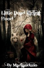 Little Dead Riding Hood (COMPLETED) by madianduno