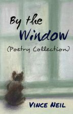 By the Window (Poetry Collection) by Vince-Neil