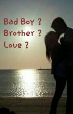 Bad Boy ? Brother ? Love ? by pupsi_2311