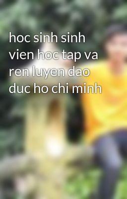 hoc sinh sinh vien hoc tap va ren luyen dao duc ho chi minh