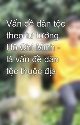 Vấn đề dân tộc theo tư tưởng Hồ Chí Minh - là vấn đề dân tộc thuộc địa