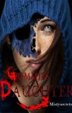 Grimmies Daughter (ON HOLD) by Mistysecrets