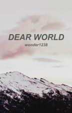 Dear World by wonder1238