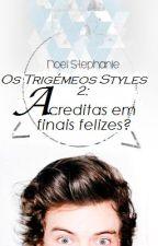 Os Trigémeos Styles 2: Acreditas em finais felizes? by d_silvaa