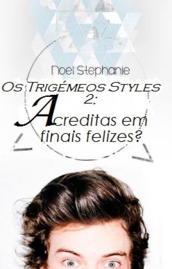 Os Trigémeos Styles 2: Acreditas em finais felizes?