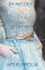 The Selection (Is A Modelling Competition) by ntlpurpolia