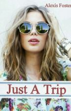 Just a trip by AlexisFoster8