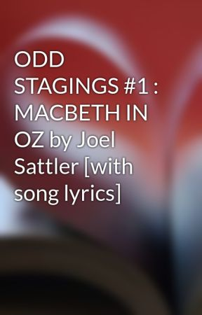 ODD STAGINGS #1 : MACBETH IN OZ by Joel Sattler [with song lyrics] by joel_sattlersongs