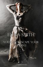 Elena Smith : You can't escape your destiny by MarieMordomo
