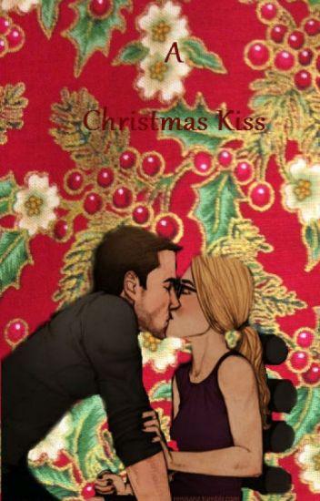 A Christmas Kiss.A Christmas Kiss Olicity Au Fanfiction Anaemmaswan021