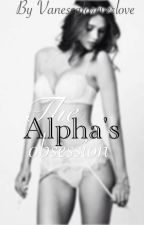 The Alpha's obsession by vanessaforeverlove