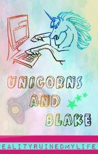 Unicorns and Blake by RealityRuinedMyLife7