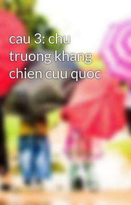 cau 3: chu truong khang chien cuu quoc