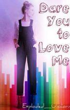 Dare You To Love Me [Moonlit: Book Three] by Exploded_Unicorn