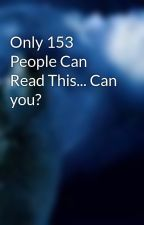 Only 153 People Can Read This... Can you? by SnowAngel66