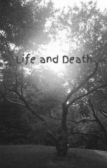 Life and Death --- By: Kate Kelsch by Aceyla
