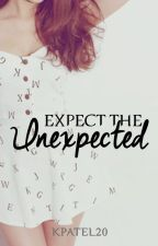 Expect The Unexpected (ON HOLD) [EDITING!] by KPatel20