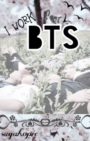 I work for BTS ( Bangtan Boys Fanfiction)
