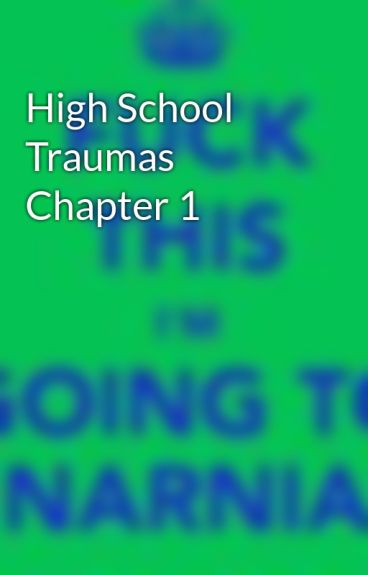 High School Traumas Chapter 1 by Firebolt136