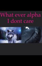 Whatever alpha I don't care by Ana764