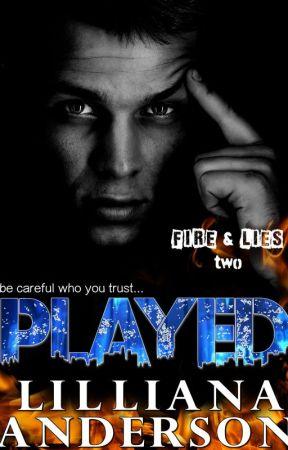 Played (Fire & Lies Series - Book 2) by LillianaAnderson