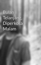 Bulan Telanjang, Diperkosa Malam by ardigung