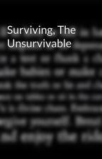 Surviving, The Unsurvivable by vampluver1029
