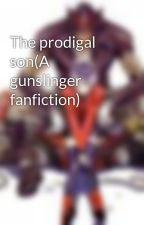 The prodigal son(A gunslinger fanfiction) by Rajuin